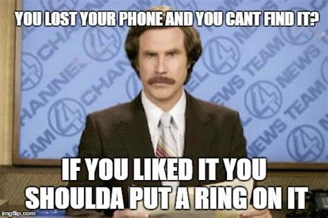 Lost Phone Meme - ron burgundy meme imgflip