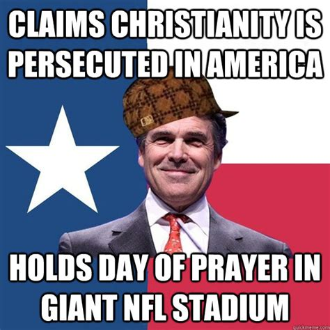 Rick Perry Meme - wants to use religion to persecute others complains about quot war quot on religion scumbag rick perry