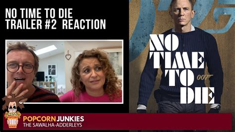 NO TIME TO DIE TRAILER #2 POPCORN JUNKIES REACTION - YouTube