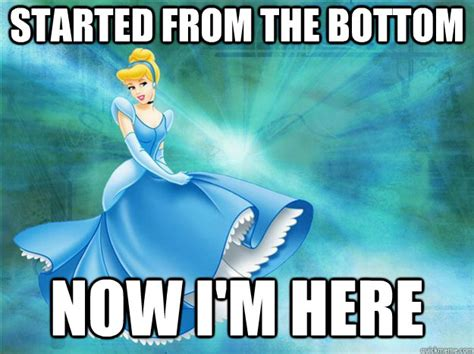 Cinderella Meme - started from the bottom now i m here cinderella shoe fail quickmeme