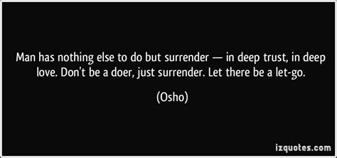 Man Has Nothing Else To Do But Surrender — In Deep Trust. Movie Quotes Saying Goodbye. Beautiful Life Quotes Xanga. Nature Quotes Hamlet. Positive Quotes In Tough Times. Girl Leadership Quotes. Humor Jokes Quotes. Unique Beach Quotes. Short Quotes Hd Wallpapers