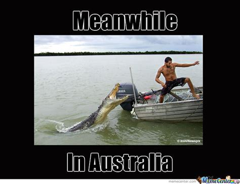 Meme Australia - meanwhile in australia by donkeysneakers meme center