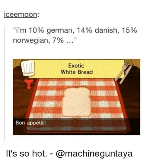 Bon Appetit Memes - m i m 10 german 14 danish 15 norwegian 7 exotic white bread bon app 233 tit it s so hot