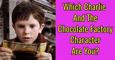 Which Charlie And The Chocolate Factory Character Are You