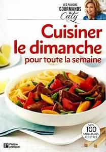 Cuisiner Pour La Semaine : caty b rub cuisiner le dimanche pour toute la semaine ~ Dode.kayakingforconservation.com Idées de Décoration
