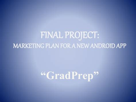 android app marketing marketing plan for a new android app gradprep ahead of
