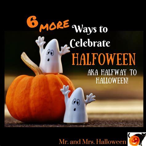6 More Ways To Celebrate Halfoween Aka Half Way To Halloween!  Mr And Mrs Halloween