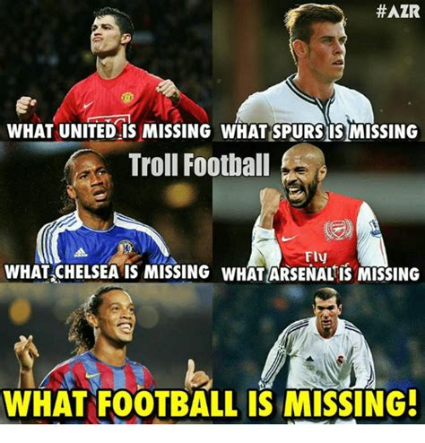 Troll Football Memes - azr what united is missing what spurs ismissing troll football fly what chelsea is missing what