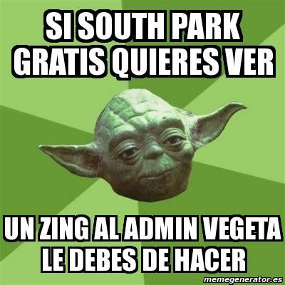 Zing Meme - meme yoda si south park gratis quieres ver un zing al admin vegeta le debes de hacer 1956447
