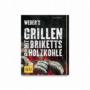 Grillbuch Für Gasgrill : grillbuch weber 39 s grillen mit briketts holzkohle ~ A.2002-acura-tl-radio.info Haus und Dekorationen