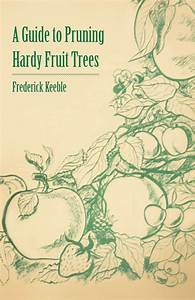 A Guide To Pruning Hardy Fruit Trees  Ebook  In 2020