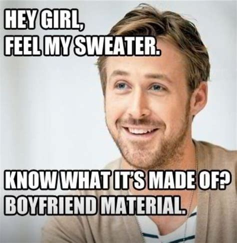 Hey Meme - hey girl feel my sweater you know what it s made of boyfriend material gray cardigan sweater