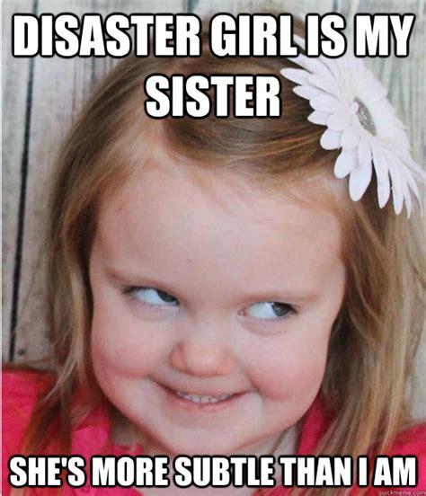 Disaster Girl Meme - disaster girl is my sister she s more subtle than i am evil smile kid quickmeme