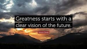Simon Sinek Quo... Future Greatness Quotes