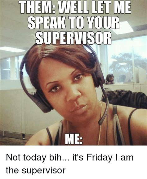 Supervisor Meme - supervisor meme 28 images how to handle bad bosses likeaboss teenage magazine boss jokes