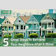 5 Great Ways To Befriend Your New Neighbors After A Move