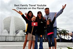 Top 100 Family Travel Youtube Channels for Parents ...