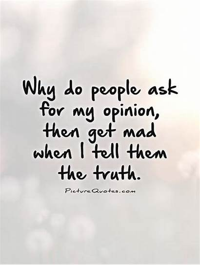 Truth Tell Mad Opinion Then Why Them