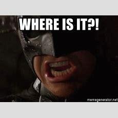 Where Is It?!  Batman Where Is It  Meme Generator
