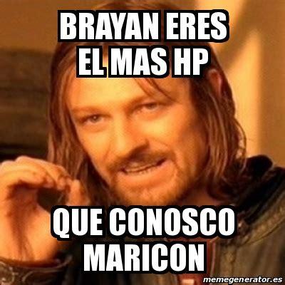 Maricon Meme - meme boromir brayan eres el mas hp que conosco maricon 20028486
