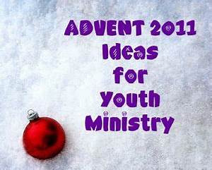 RETHINKING YOUTH MINISTRY Advent 2011 Ideas for Youth