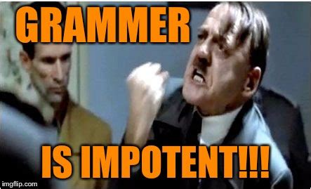 Grammer Nazi Meme - there coming for you imgflip