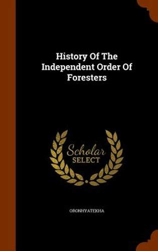 History of the Independent Order of Foresters by ...