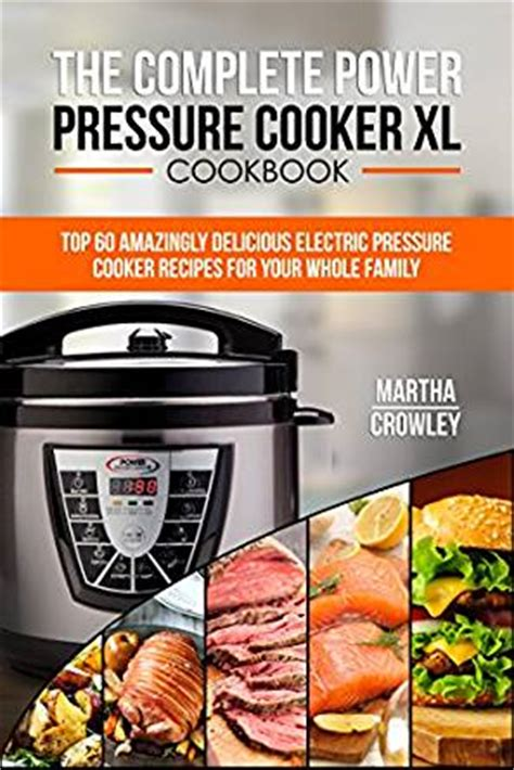The Complete Power Pressure Cooker XL Cookbook: Top 60