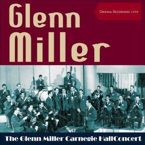 Glenn Miller And His Orchestra  The Glenn Miller Carnegie