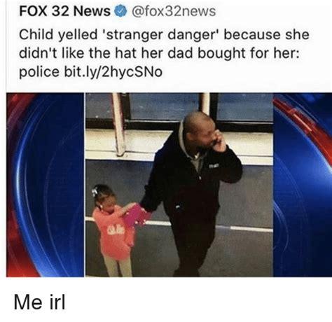 Stranger Danger Meme - fox 32 news fox32news child yelled stranger danger because she didn t like the hat her dad