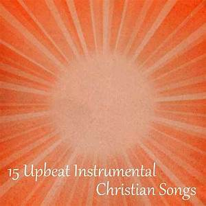 15 Upbeat Instrumental Christian Songs by The O'Neill ...
