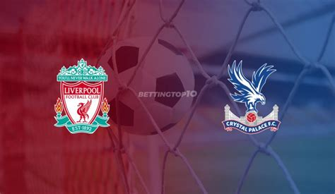 Liverpool Vs Crystal Palace: Betting Tips, Odds & Predictions