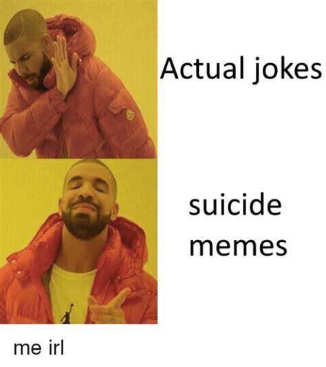Suicide Memes - actual jokes suicide memes meme on me me