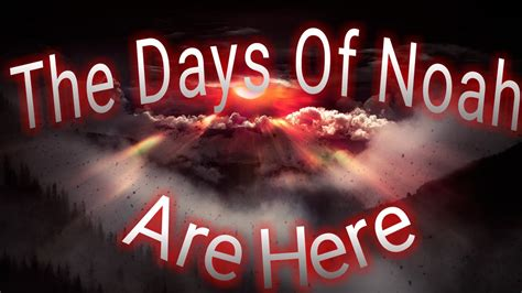 """The """"days"""" Of Noah Are Here! Youtube"""