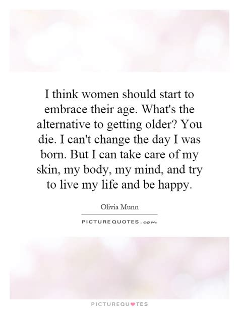i think women should start to embrace their age what s the picture quotes