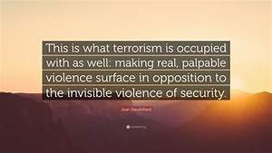 "Jean Baudrillard Quote: ""This is what terrorism is occupied with as well: making real, palpable ..."