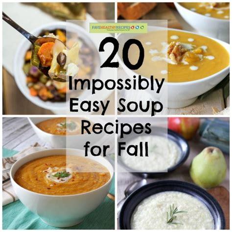 easy fall soup recipes 20 impossibly easy soup recipes for fall favehealthyrecipes com