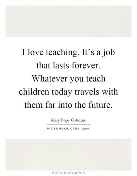love teaching   job  lasts