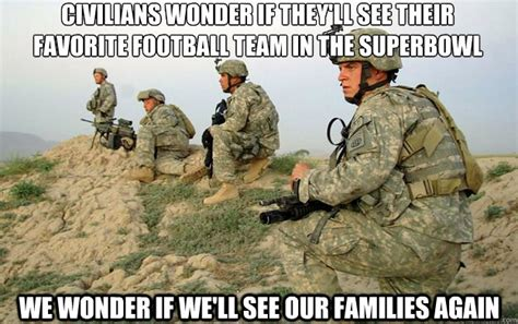 Soldier Meme - civilians wonder if they ll see their favorite football team in the superbowl we wonder if we ll