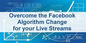 Overcome the Facebook Algorithm Change for Your Live ...