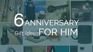 sixth wedding anniversary gift ideas for him With 6th wedding anniversary gift ideas for him