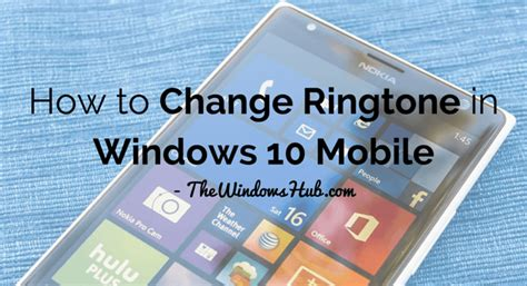 How To Change Ringtone In Windows 10 Mobile  The Windows Hub
