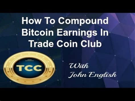 More people are figuring out how to make money with bitcoin, and we. How To Compound Bitcoin Earnings In Trade Coin Club with John English - YouTube
