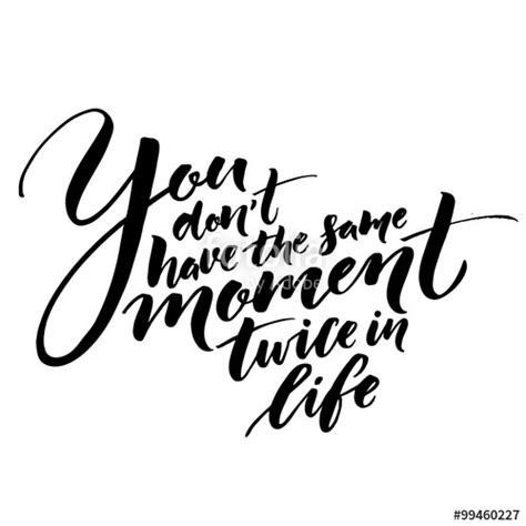 quot you don t have the same moment twice in life inspirational quote about life vector lettering