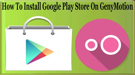 How To Install Google Play Store On Genymotion To Download