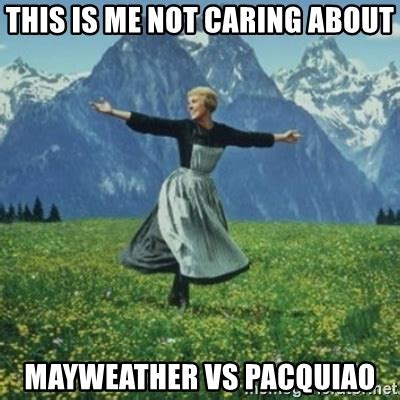 This Is Me Not Caring Meme - this is me not caring about mayweather vs pacquiao sound of music meme generator