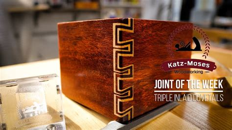 triple inlaid dovetails joint   week youtube
