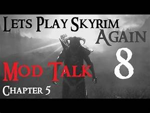 Let's Play Skyrim Again : Chapter 5 Ep 8 MOD TALK - YouTube