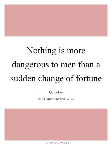 dangerous  men   sudden change
