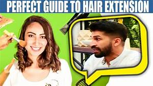 Perfect Guide To Hair Extension - Anoushey Ashraf